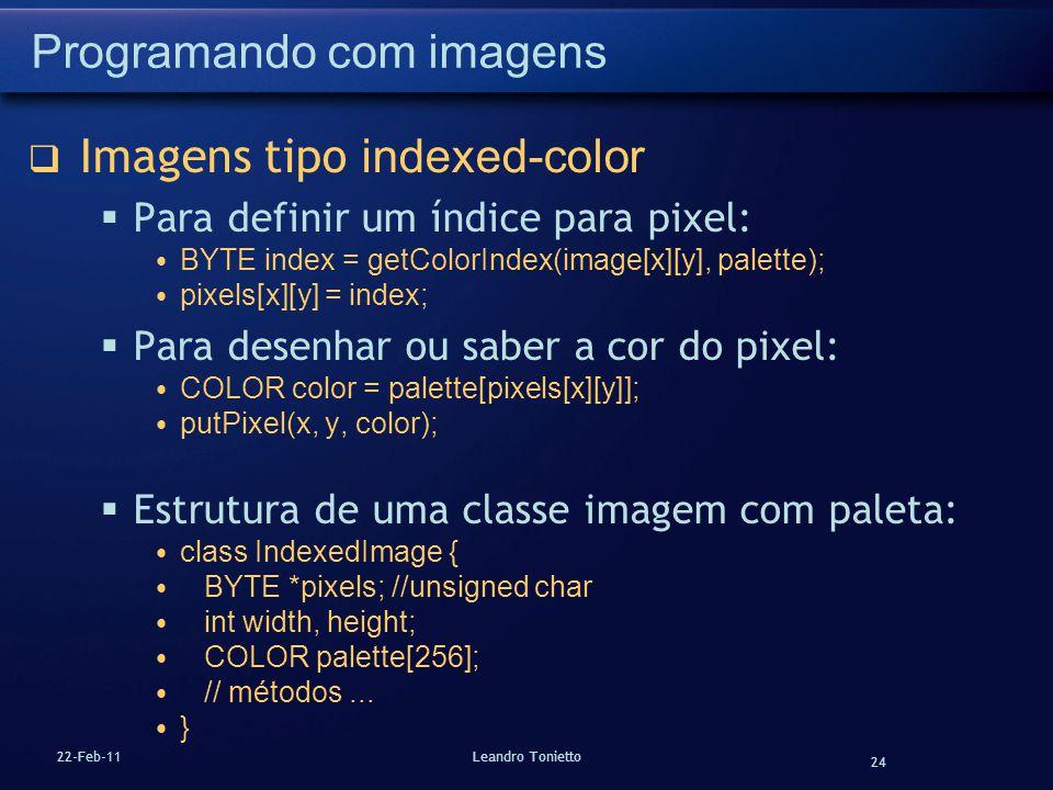 24 22-Feb-11Leandro Tonietto Programando com imagens Imagens tipo indexed-color Para definir um índice para pixel: BYTE index = getColorIndex(image[x]