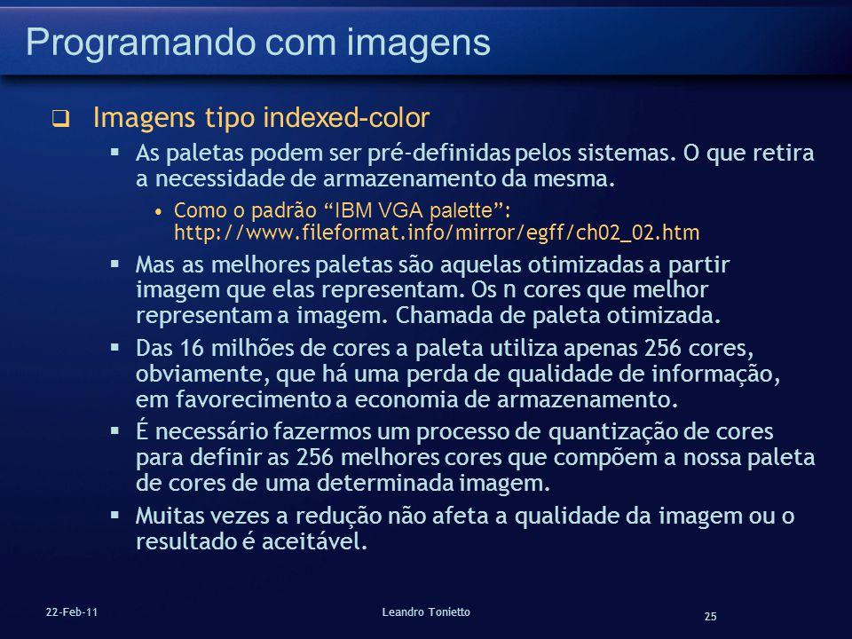 25 22-Feb-11Leandro Tonietto Programando com imagens Imagens tipo indexed-color As paletas podem ser pré-definidas pelos sistemas. O que retira a nece