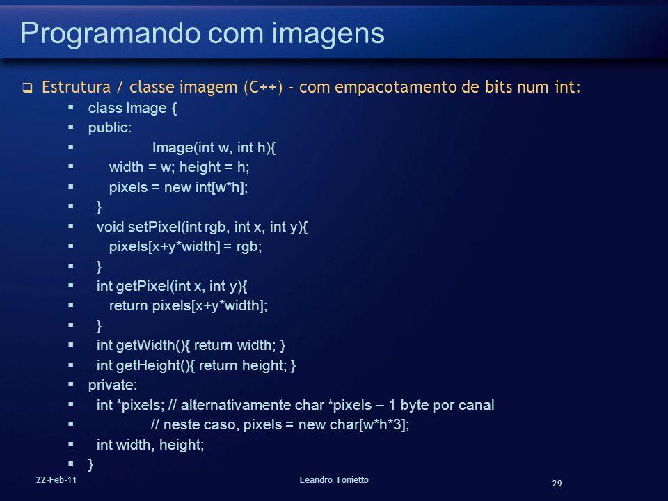 29 22-Feb-11Leandro Tonietto Programando com imagens Estrutura / classe imagem (C++) – com empacotamento de bits num int: class Image { public: Image(