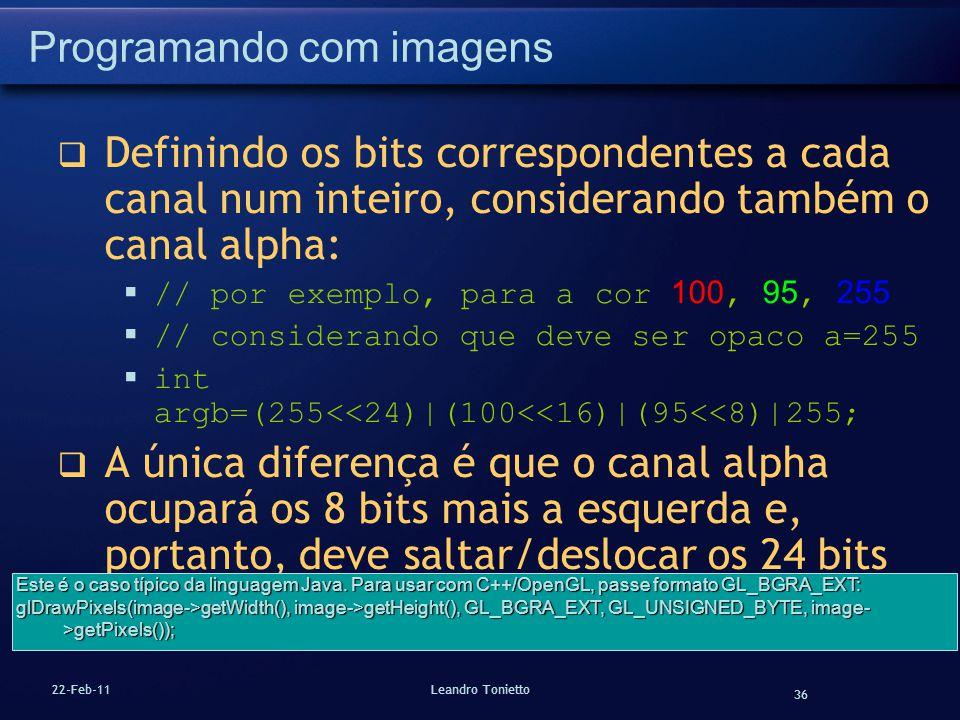 36 22-Feb-11Leandro Tonietto Programando com imagens Definindo os bits correspondentes a cada canal num inteiro, considerando também o canal alpha: //