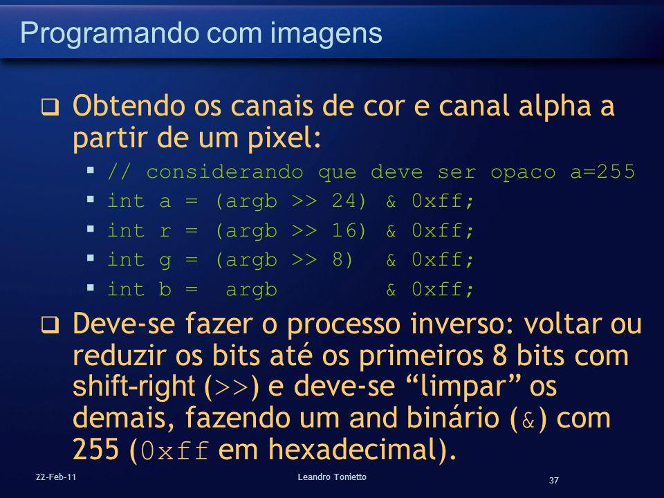 37 22-Feb-11Leandro Tonietto Programando com imagens Obtendo os canais de cor e canal alpha a partir de um pixel: // considerando que deve ser opaco a