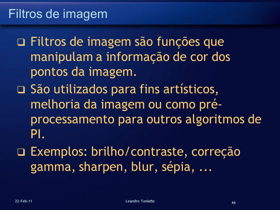 46 22-Feb-11Leandro Tonietto Filtros de imagem Filtros de imagem são funções que manipulam a informação de cor dos pontos da imagem. São utilizados pa
