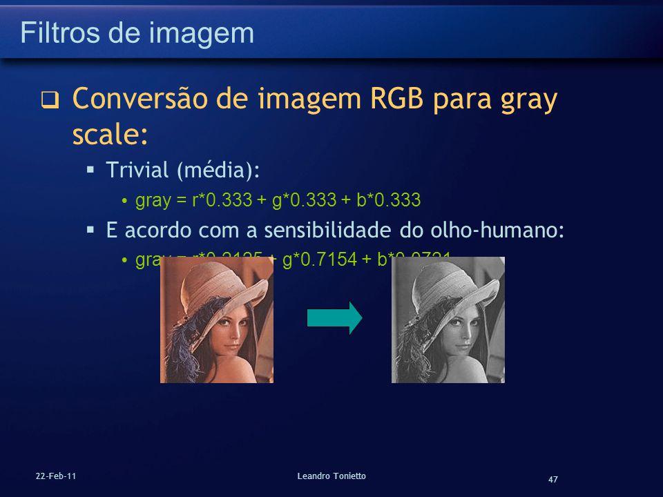 47 22-Feb-11Leandro Tonietto Filtros de imagem Conversão de imagem RGB para gray scale: Trivial (média): gray = r*0.333 + g*0.333 + b*0.333 E acordo c