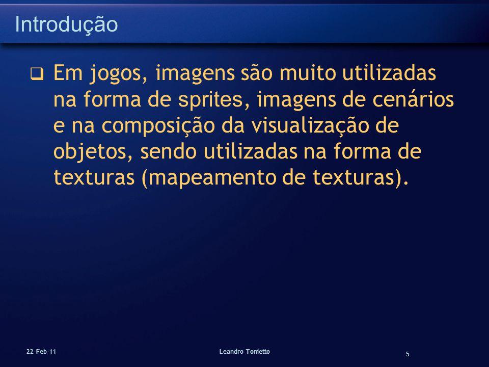 5 22-Feb-11Leandro Tonietto Introdução Em jogos, imagens são muito utilizadas na forma de sprites, imagens de cenários e na composição da visualização