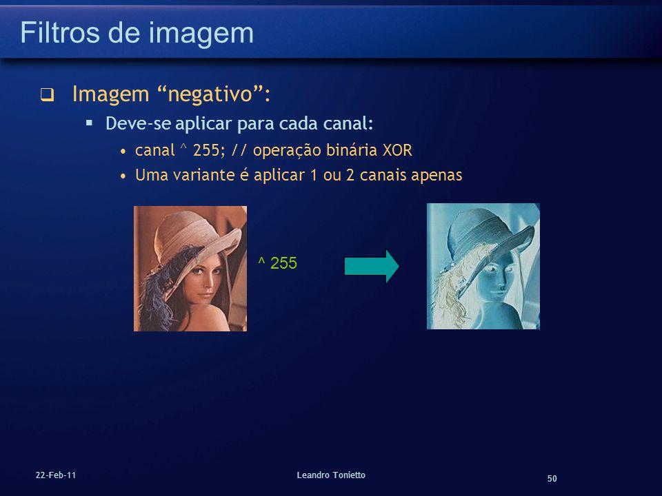 50 22-Feb-11Leandro Tonietto Filtros de imagem Imagem negativo: Deve-se aplicar para cada canal: canal ^ 255; // operação binária XOR Uma variante é a