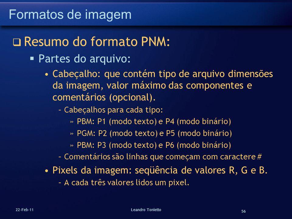 56 22-Feb-11Leandro Tonietto Formatos de imagem Resumo do formato PNM: Partes do arquivo: Cabeçalho: que contém tipo de arquivo dimensões da imagem, v