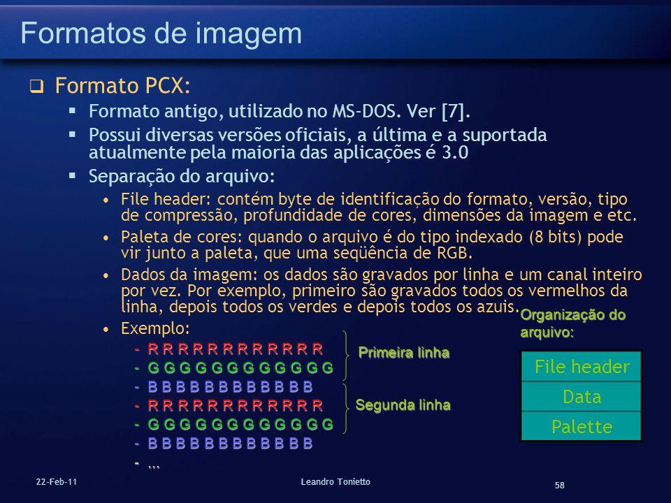58 22-Feb-11Leandro Tonietto Formatos de imagem Formato PCX: Formato antigo, utilizado no MS-DOS. Ver [7]. Possui diversas versões oficiais, a última