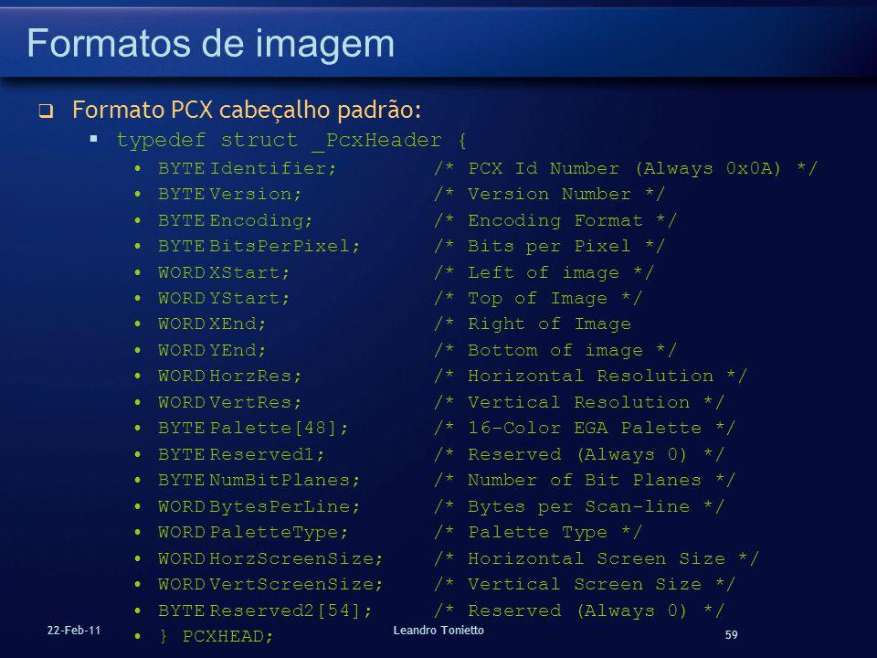 59 22-Feb-11Leandro Tonietto Formatos de imagem Formato PCX cabeçalho padrão: typedef struct _PcxHeader { BYTEIdentifier; /* PCX Id Number (Always 0x0