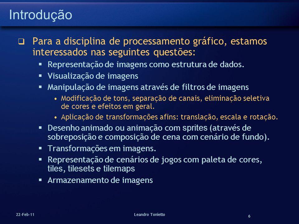 6 22-Feb-11Leandro Tonietto Introdução Para a disciplina de processamento gráfico, estamos interessados nas seguintes questões: Representação de image