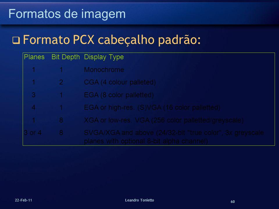 60 22-Feb-11Leandro Tonietto Formatos de imagem Formato PCX cabeçalho padrão: Planes Bit DepthDisplay Type 1 1 Monochrome 1 2 CGA (4 colour palleted)
