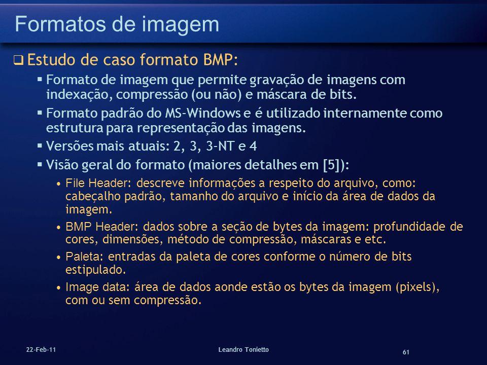 61 22-Feb-11Leandro Tonietto Formatos de imagem Estudo de caso formato BMP: Formato de imagem que permite gravação de imagens com indexação, compressã