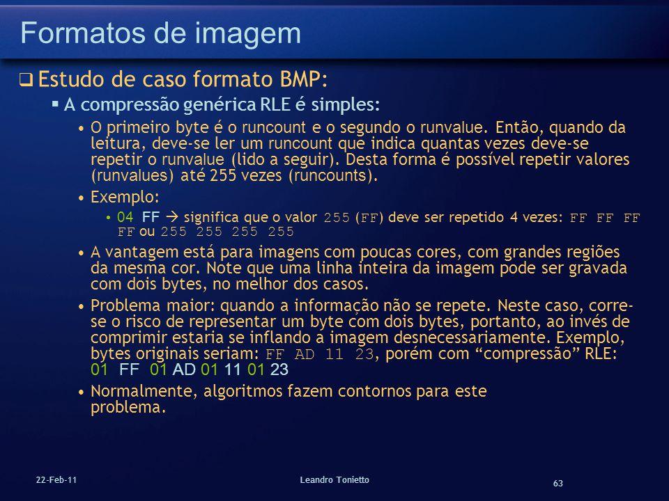 63 22-Feb-11Leandro Tonietto Formatos de imagem Estudo de caso formato BMP: A compressão genérica RLE é simples: O primeiro byte é o runcount e o segu
