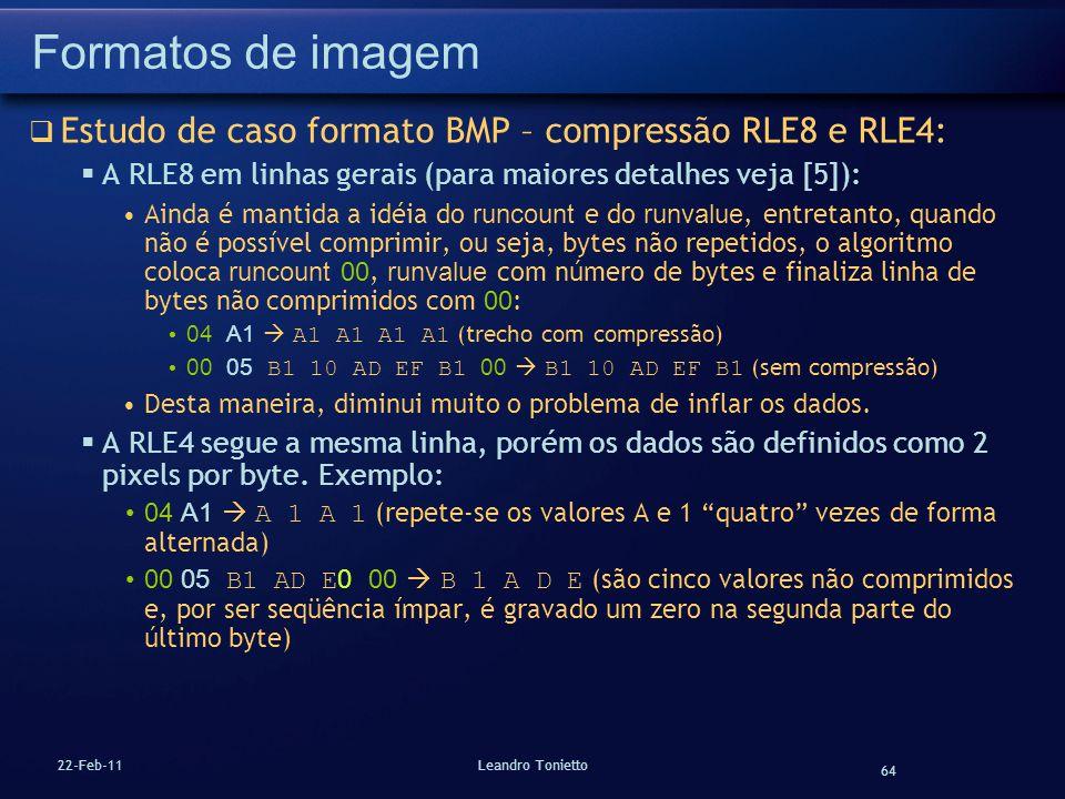 64 22-Feb-11Leandro Tonietto Formatos de imagem Estudo de caso formato BMP – compressão RLE8 e RLE4: A RLE8 em linhas gerais (para maiores detalhes ve