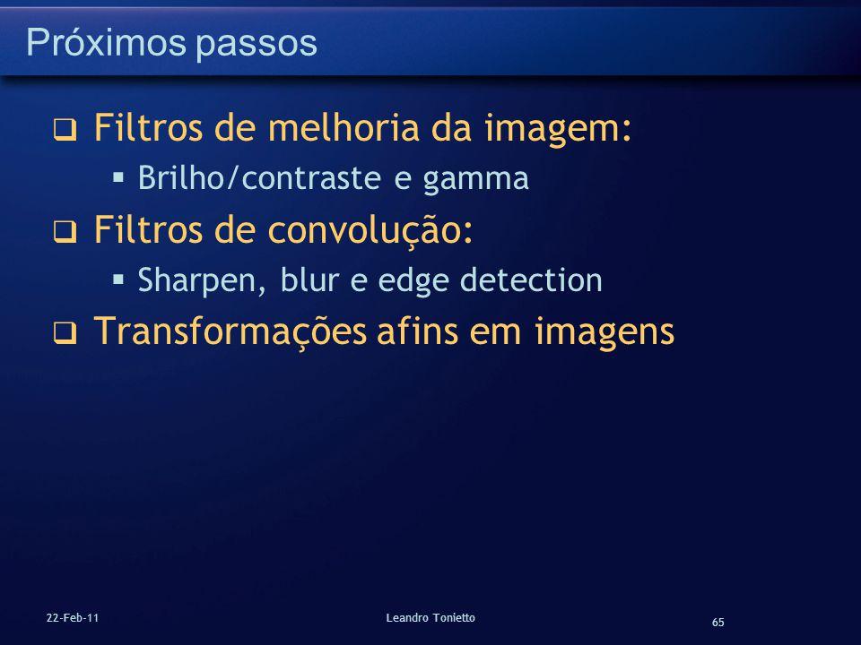 65 22-Feb-11Leandro Tonietto Próximos passos Filtros de melhoria da imagem: Brilho/contraste e gamma Filtros de convolução: Sharpen, blur e edge detec