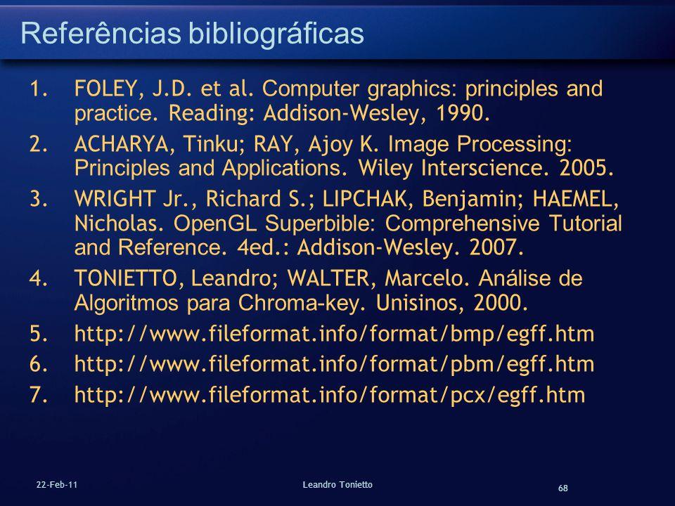 68 22-Feb-11Leandro Tonietto Referências bibliográficas 1. FOLEY, J.D. et al. Computer graphics: principles and practice. Reading: Addison-Wesley, 199