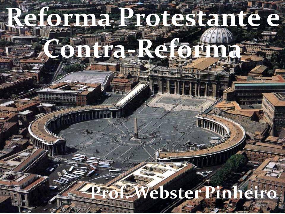 Reforma Protestante e Contra-Reforma Prof. Webster Pinheiro