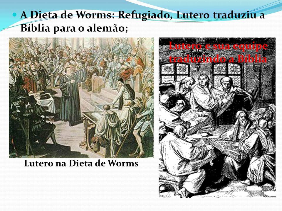 A Dieta de Worms: Refugiado, Lutero traduziu a Bíblia para o alemão; Lutero na Dieta de Worms Lutero e sua equipe traduzindo a Bíblia