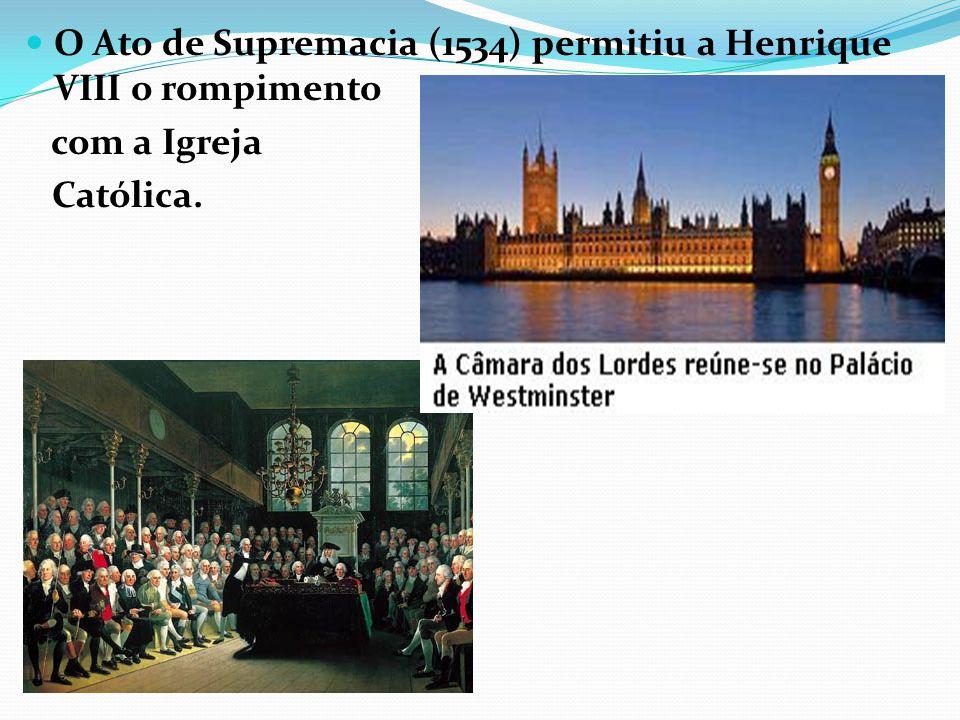 O Ato de Supremacia (1534) permitiu a Henrique VIII o rompimento com a Igreja Católica.