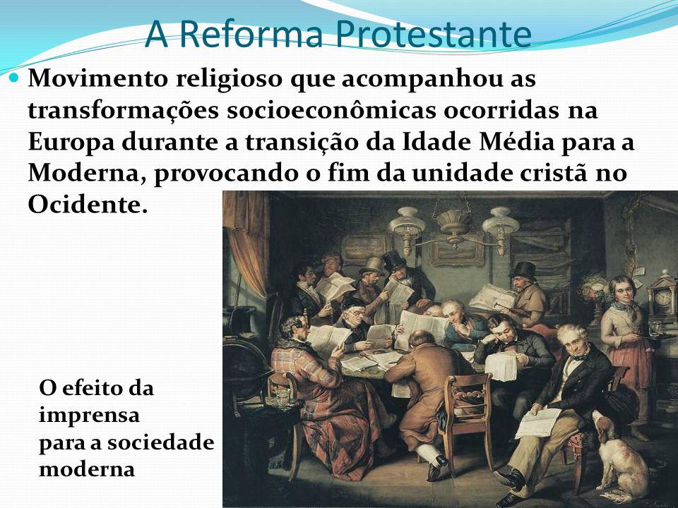 A Reforma Protestante Movimento religioso que acompanhou as transformações socioeconômicas ocorridas na Europa durante a transição da Idade Média para