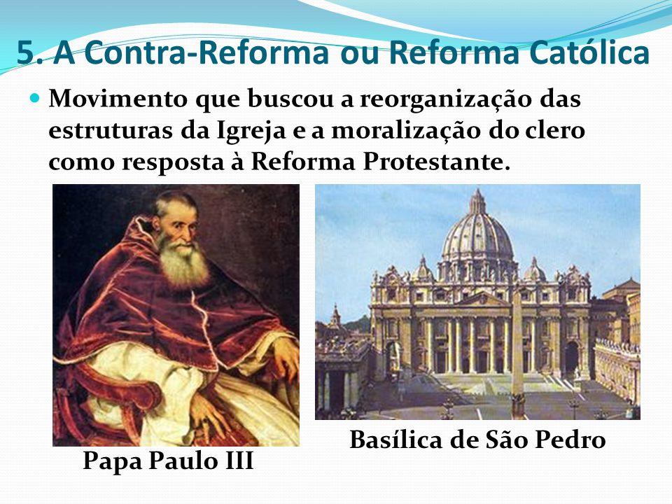 5. A Contra-Reforma ou Reforma Católica Movimento que buscou a reorganização das estruturas da Igreja e a moralização do clero como resposta à Reforma
