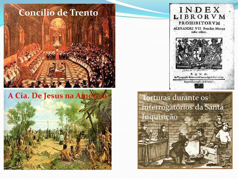 Concílio de Trento A Cia. De Jesus na América Torturas durante os interrogatórios da Santa Inquisição