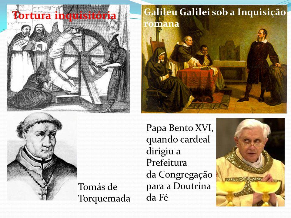 Galileu Galilei sob a Inquisição romana Tortura inquisitória Tomás de Torquemada Papa Bento XVI, quando cardeal dirigiu a Prefeitura da Congregação pa
