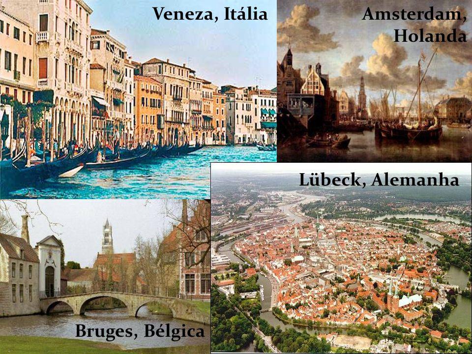 Veneza, ItáliaAmsterdam, Holanda Bruges, Bélgica Lübeck, Alemanha