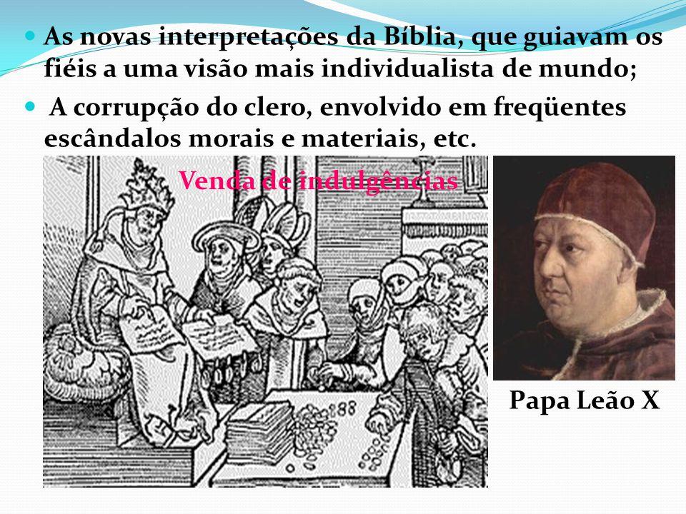 As novas interpretações da Bíblia, que guiavam os fiéis a uma visão mais individualista de mundo; A corrupção do clero, envolvido em freqüentes escând