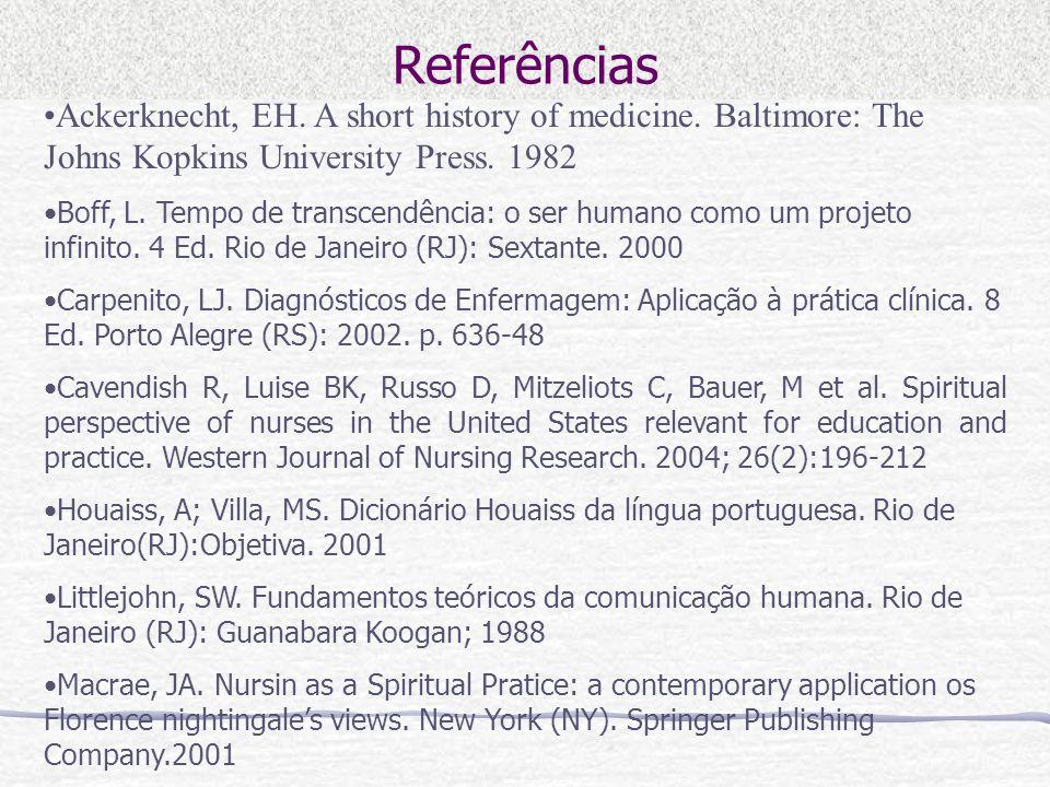 Referências Ackerknecht, EH. A short history of medicine. Baltimore: The Johns Kopkins University Press. 1982 Boff, L. Tempo de transcendência: o ser