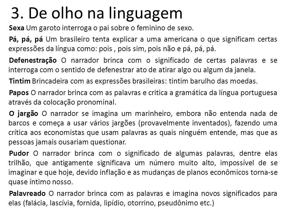 4.Fábulas A novata Conta o primeiro dia de trabalho na vida de uma jornalista.