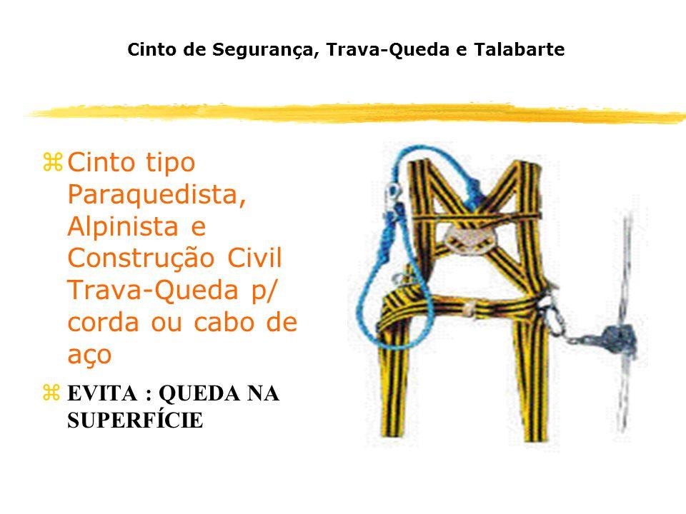 Cinto de Segurança, Trava-Queda e Talabarte zCinto tipo Paraquedista, Alpinista e Construção Civil Trava-Queda p/ corda ou cabo de aço zEVITA : QUEDA NA SUPERFÍCIE