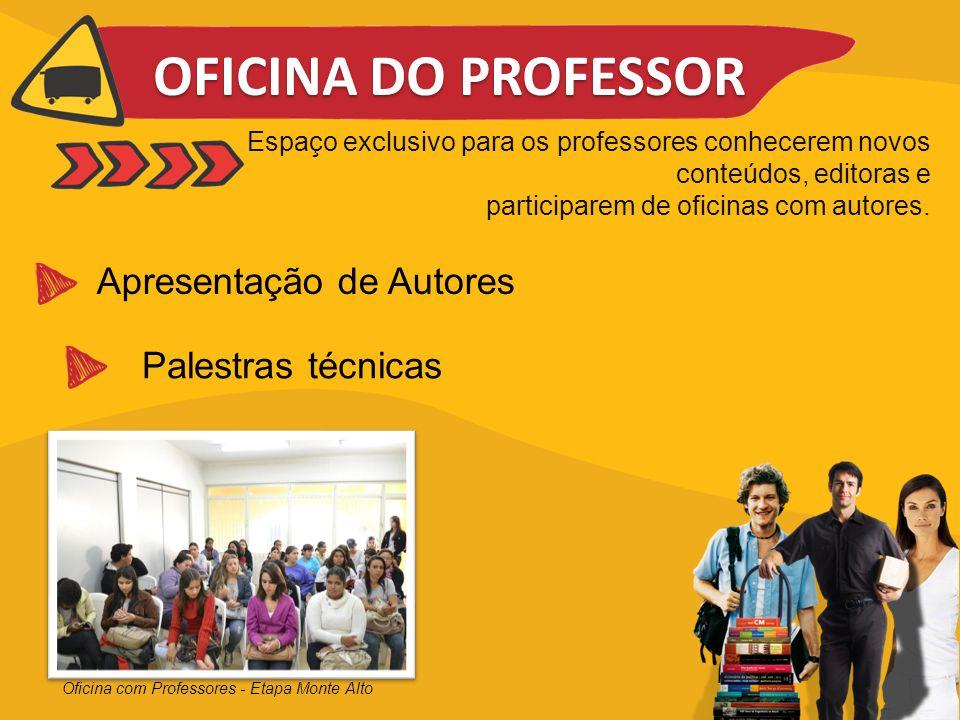 OFICINA DO PROFESSOR Apresentação de Autores Palestras técnicas Espaço exclusivo para os professores conhecerem novos conteúdos, editoras e participar