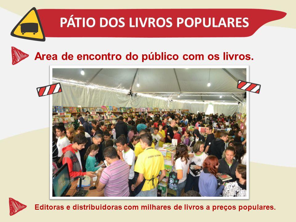 PÁTIO DOS LIVROS POPULARES Area de encontro do público com os livros. Editoras e distribuidoras com milhares de livros a preços populares.