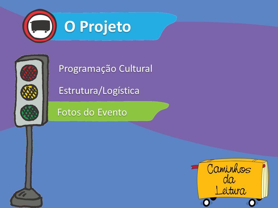 O Projeto Programação Cultural Fotos do Evento Estrutura/Logística
