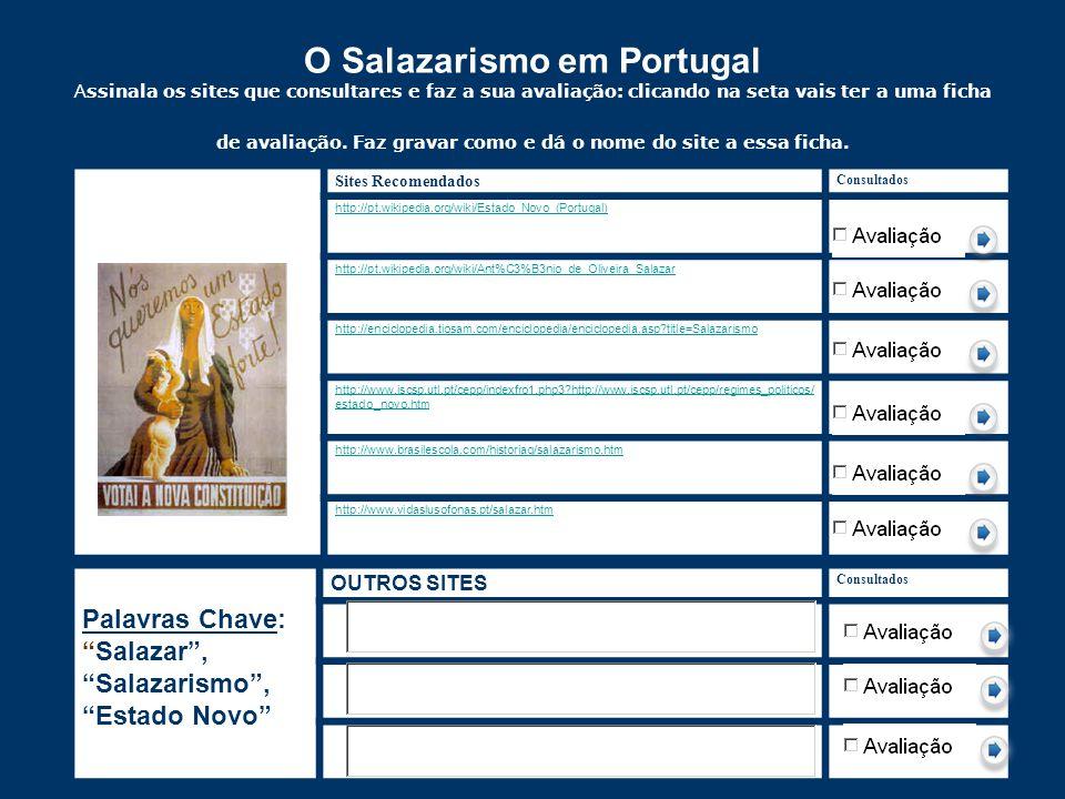 O Salazarismo em Portugal A ssinala os sites que consultares e faz a sua avaliação: clicando na seta vais ter a uma ficha de avaliação. Faz gravar com