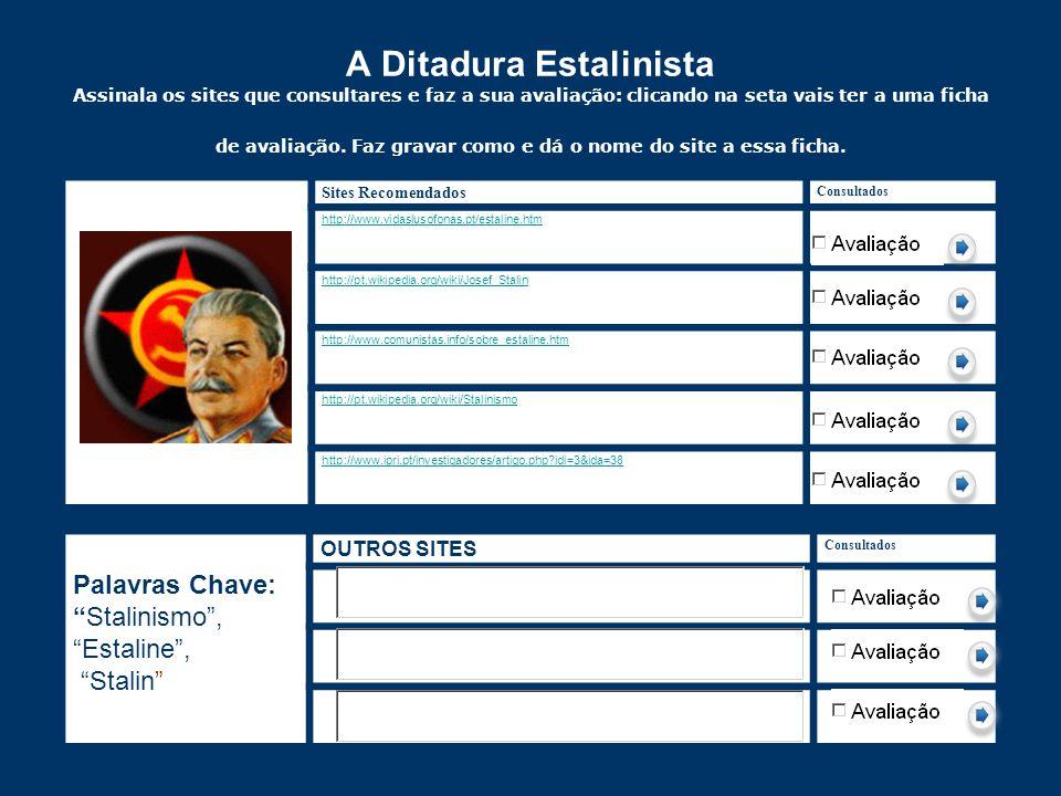 A Ditadura Estalinista Assinala os sites que consultares e faz a sua avaliação: clicando na seta vais ter a uma ficha de avaliação. Faz gravar como e
