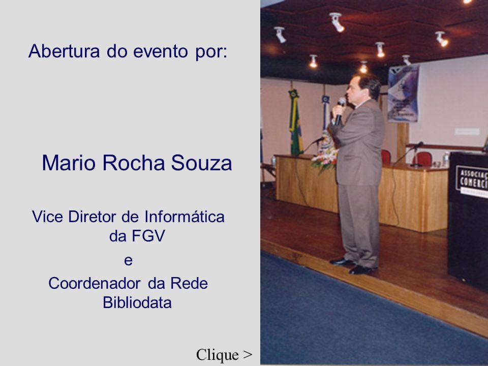 Abertura do evento por: Mario Rocha Souza Vice Diretor de Informática da FGV e Coordenador da Rede Bibliodata Clique >