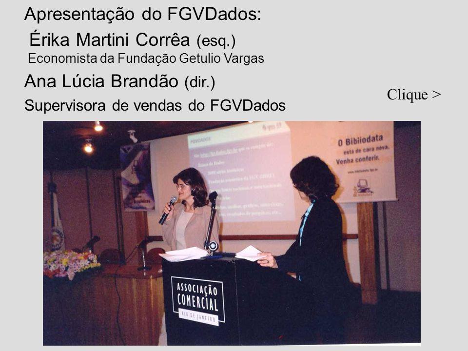 Apresentação do FGVDados: Érika Martini Corrêa (esq.) Economista da Fundação Getulio Vargas Ana Lúcia Brandão (dir.) Supervisora de vendas do FGVDados Clique >