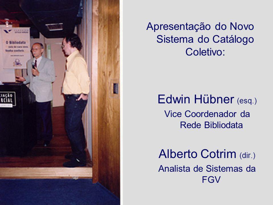 Apresentação do Novo Sistema do Catálogo Coletivo: Edwin Hübner (esq.) Vice Coordenador da Rede Bibliodata Alberto Cotrim (dir.) Analista de Sistemas