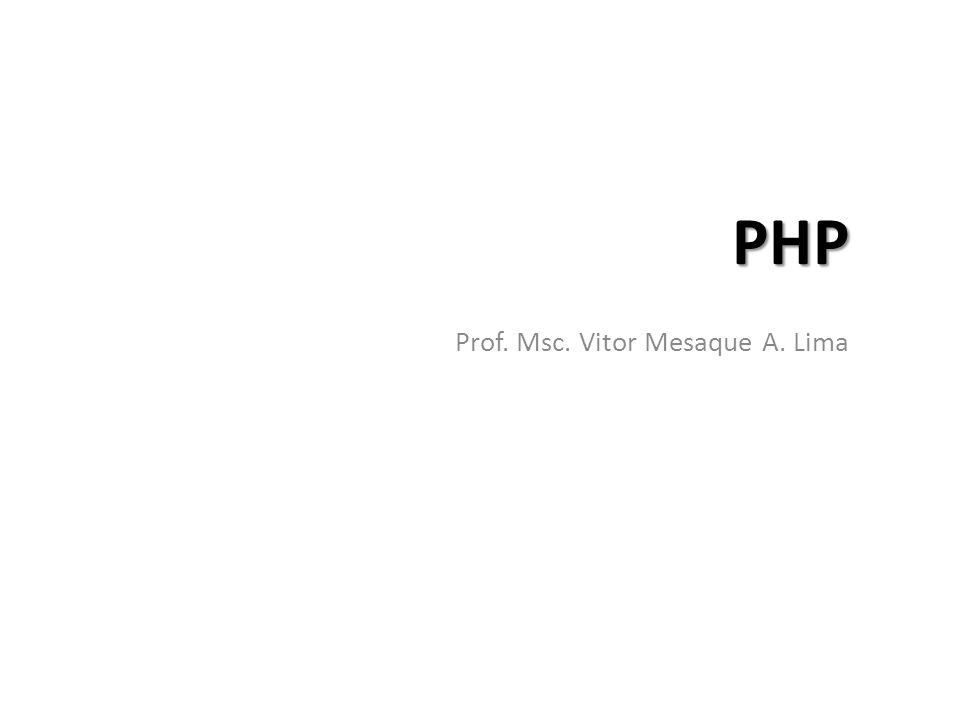 PHP Prof. Msc. Vitor Mesaque A. Lima