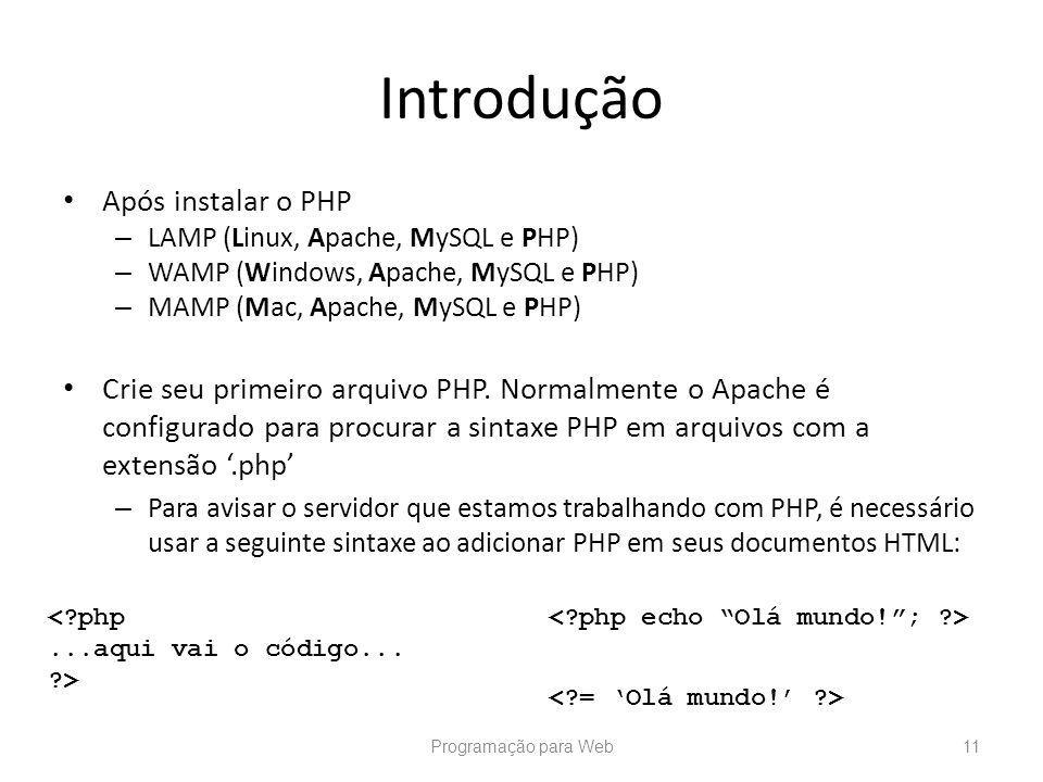 Introdução Após instalar o PHP – LAMP (Linux, Apache, MySQL e PHP) – WAMP (Windows, Apache, MySQL e PHP) – MAMP (Mac, Apache, MySQL e PHP) Crie seu pr
