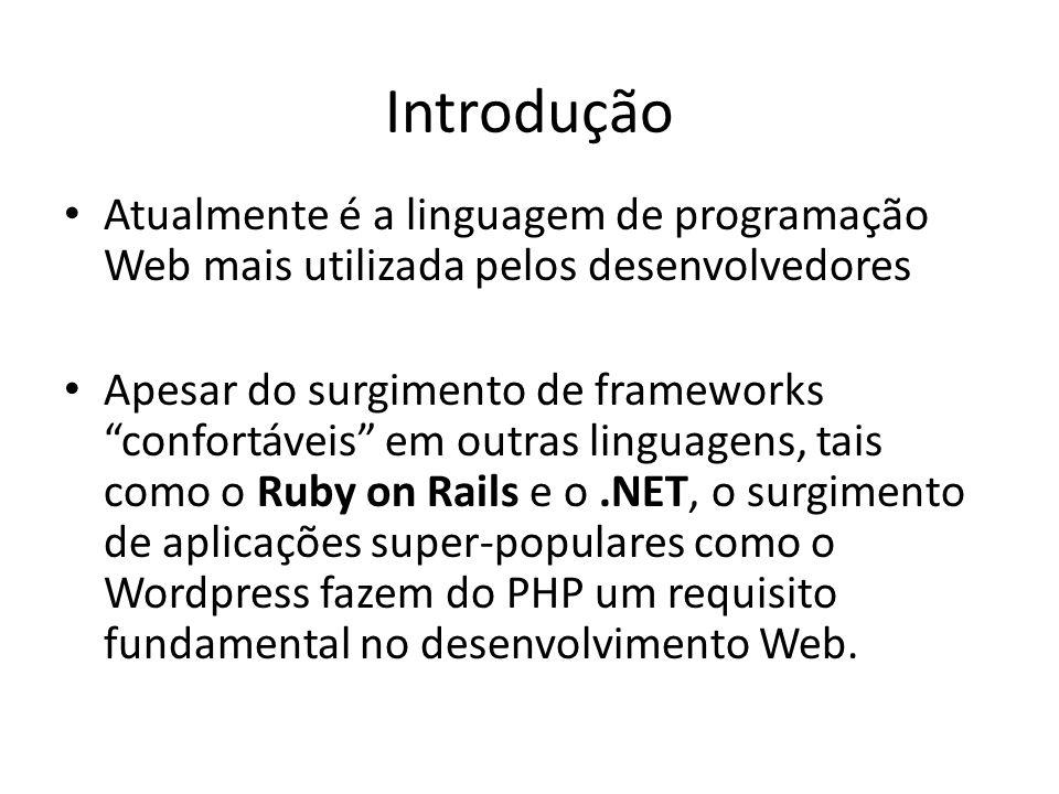 Atualmente é a linguagem de programação Web mais utilizada pelos desenvolvedores Apesar do surgimento de frameworks confortáveis em outras linguagens,