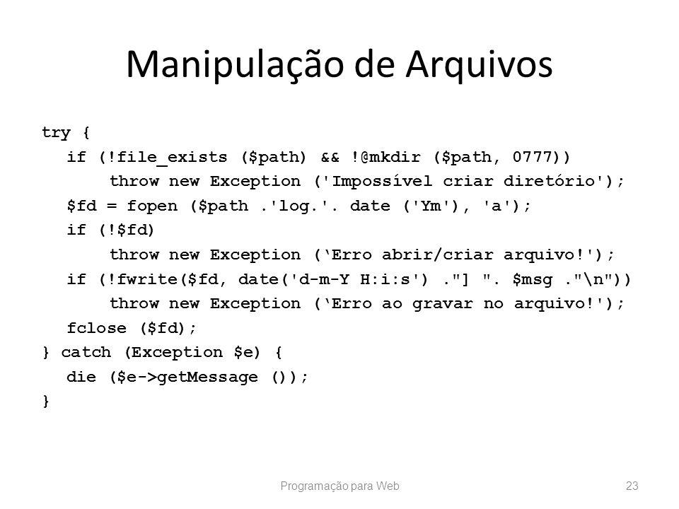 Manipulação de Arquivos try { if (!file_exists ($path) && !@mkdir ($path, 0777)) throw new Exception ('Impossível criar diretório'); $fd = fopen ($pat