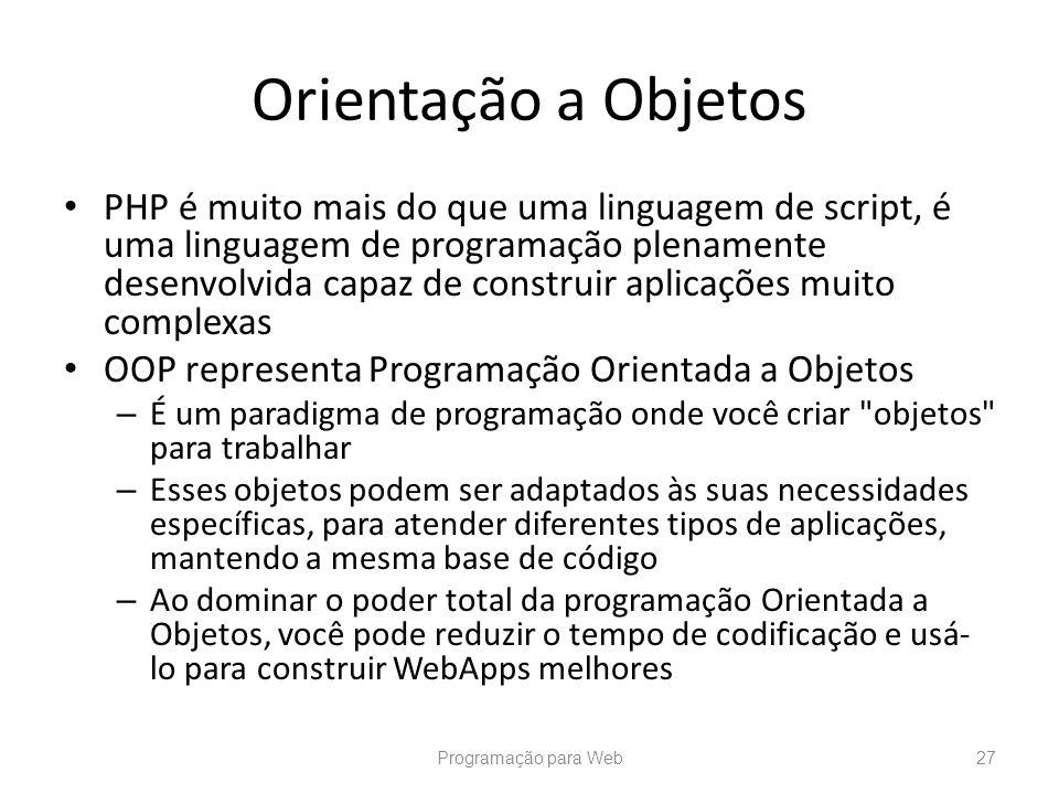 Orientação a Objetos PHP é muito mais do que uma linguagem de script, é uma linguagem de programação plenamente desenvolvida capaz de construir aplica