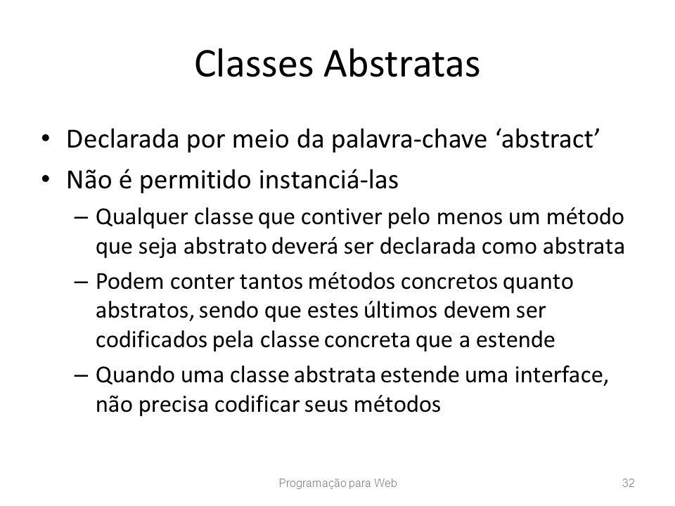 Classes Abstratas Declarada por meio da palavra-chave abstract Não é permitido instanciá-las – Qualquer classe que contiver pelo menos um método que s