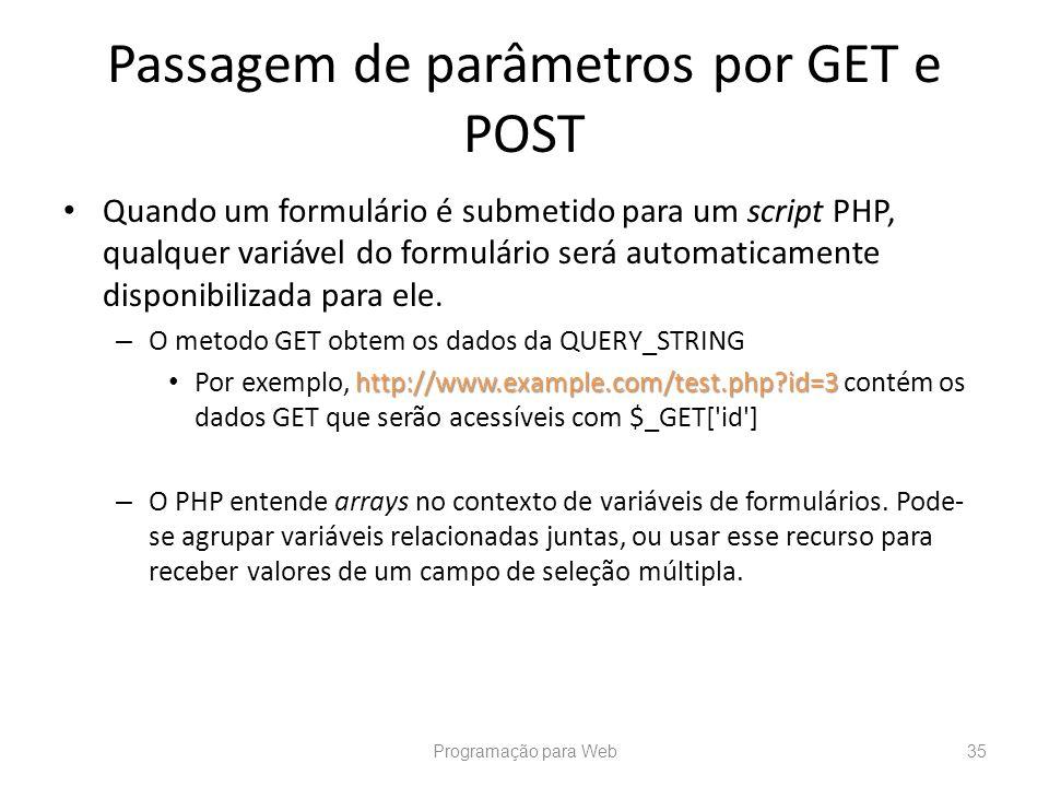 Passagem de parâmetros por GET e POST Quando um formulário é submetido para um script PHP, qualquer variável do formulário será automaticamente dispon