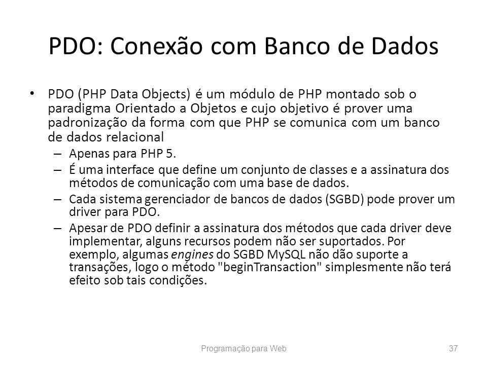 PDO: Conexão com Banco de Dados PDO (PHP Data Objects) é um módulo de PHP montado sob o paradigma Orientado a Objetos e cujo objetivo é prover uma pad