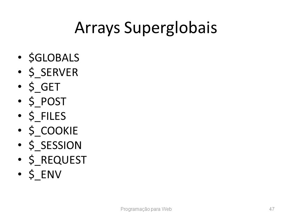 Arrays Superglobais $GLOBALS $_SERVER $_GET $_POST $_FILES $_COOKIE $_SESSION $_REQUEST $_ENV Programação para Web47