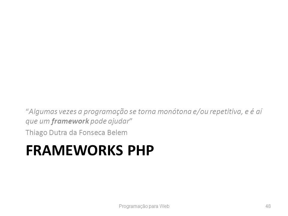 FRAMEWORKS PHP Algumas vezes a programação se torna monótona e/ou repetitiva, e é aí que um framework pode ajudar Thiago Dutra da Fonseca Belem Progra