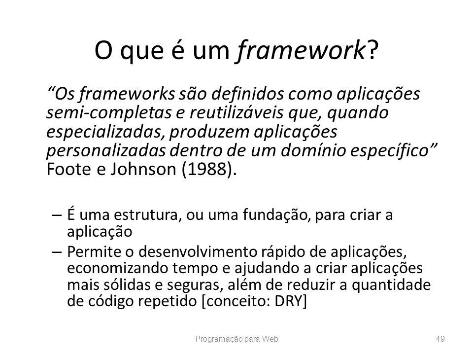 Os frameworks são definidos como aplicações semi-completas e reutilizáveis que, quando especializadas, produzem aplicações personalizadas dentro de um